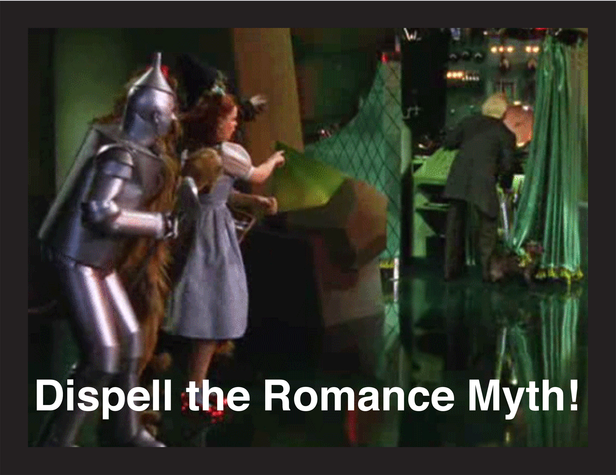 Image of Toto revealing the wizard in the film The Wizard of Oz with text reading 'Dispel the Romance Myth'