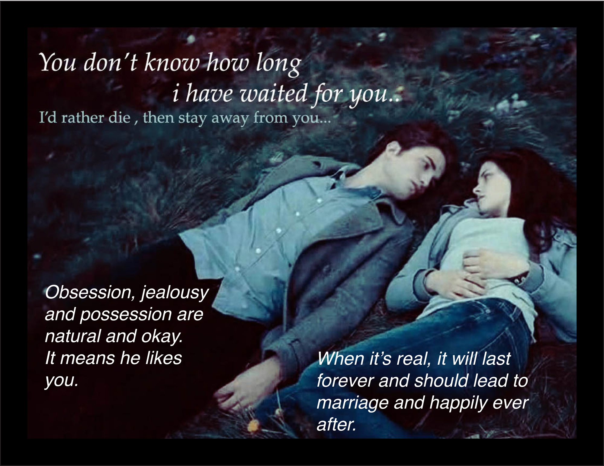 Image from Twilight with text reading 'Obsession, jealousy and possession are natural and okay - it means he likes you, If it's real, it will last forever and should lead to marriage and happily ever after'