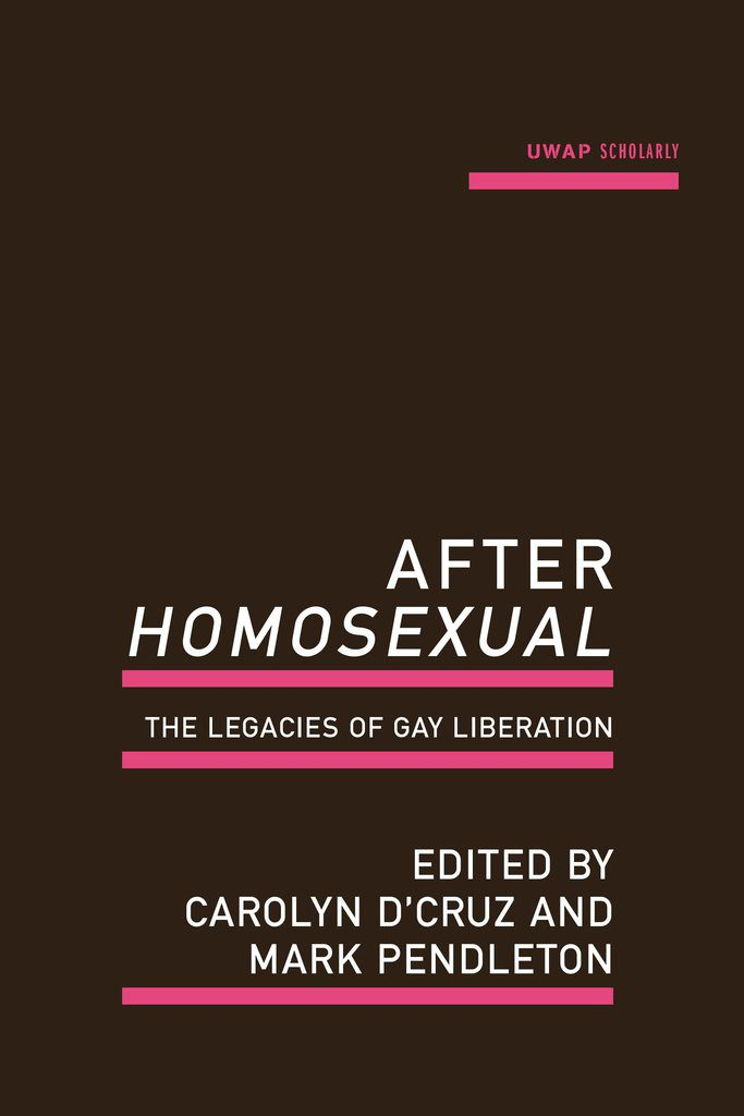 After Homosexual: The Legacies of Gay Liberation